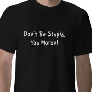 dont_be_stupid_you_moron_tshirt-
